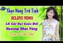Xem Nhạc Sống Trữ Tình Bolero Remix | LK Bolero Cát Bụi Cuộc Đời | Nonstop Trữ Tình Singer Thúy Hạnh