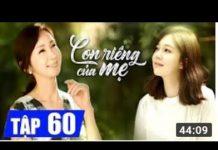 Xem Con riêng của mẹ tập 60- phim Hàn quốc lồng tiếng