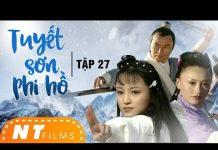 Xem Tuyết Sơn Phi Hồ – Tập 27   Phim Kiếm Hiệp Võ Thuật Cổ Trang Trung Quốc   NT Films