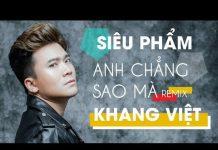 Xem Siêu Phẩm Nhạc Trẻ Remix – Anh Chẳng Sao Mà Remix – Nhạc Trẻ Remix Hay Nhất Khang Việt 2018