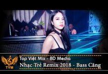 Xem Nhạc Trẻ Remix 2018 – Liên Khúc Nhạc Trẻ Remix Hay Nhất Tháng 9 – Nonstop Việt Mix   nhạc dj vn