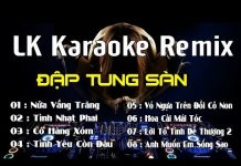 Xem Những Bản Nhạc Sống Karaoke Remix Hay Nhất Trong 10 Năm Trở Lại Đây – Tone Nam