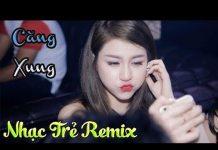 Xem Nhạc Trẻ Remix Hay Nhất Tháng 9 2018 – Nonstop Việt Mix – Nhạc Trẻ Remix Bass Căng Xung Nhất 2018 #2