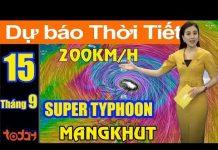Xem Dự Báo Thời Tiết Ngày 15/9 : Siêu Bão MangKhut Đổ Bộ Biển Đông Sức Gió 200km/h