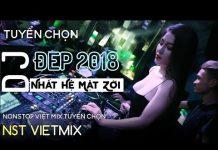 Xem Liên Khúc Việt Mix 2018 – Tuyển Tập Nhạc Trẻ Remix 2018, LK NST Vietmix – Nonstop Việt mix 2018 P73
