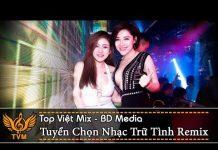 Xem LK Nhạc Trữ Tình Remix 2018 – Tuyển Chọn Nhạc Vàng Remix Tháng 9 | Top Việt Mix