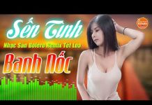 Xem LK Nhạc Sống Remix 2019 – Siêu Tuyệt Phẩm Sến Nonstop Remix Rực Lửa 2019 – Nonstop Remix 2019