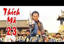 Xem Thích Mã – Tập 23 | Phim Bộ Kiếm Hiệp Trung Quốc Hay Nhất – Thuyết Minh