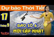 Xem Dự Báo Thời Tiết Hôm Nay 17/9 : Bão Số 6 Đang Gây Mưa Rất Lớn Cho Bắc Bộ