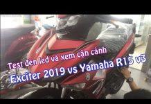 Xem Tới đại lý Yamaha Town test đèn led và hỏi giá Exciter 2019, R15 v3 và cái kết