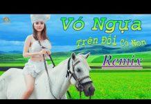 Xem Nhạc Bolero Dân Ca Quê Hương Remix – Vó Ngựa Trên Đồi Cỏ Non Remix – Nhạc Sống Thôn Quê 2018