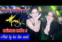 Xem LK Bolero Remix Nhạc Vàng  Hải Ngoại – Tuyệt Phẩm Bolero Sến Cực Hay – Nonstop Nhạc vàng chọn lọc