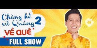 Xem Chàng Hề Xứ Quảng 2 – Về Quê | Liveshow Trường Giang 2016 | Fullshow