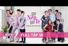 Xem GẠO NẾP GẠO TẺ – Tập 58 – FULL | Phim Gia Đình Việt 2018