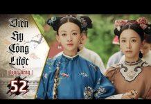 Xem Diên Hy Công Lược – Tập 52 (Lồng Tiếng) | Phim Bộ Trung Quốc Hay Nhất 2018 (17H, thứ 2-6 trên HTV7)