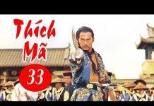 Xem Thích Mã – Tập 33 | Phim Bộ Kiếm Hiệp Trung Quốc Hay Nhất – Thuyết Minh