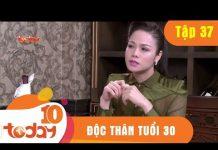 Xem ĐỘC THÂN TUỔI 30 – TẬP 37 Full – Phim Bộ Việt Nam Hay Nhất 2018 | TODAYTV