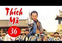 Xem Thích Mã – Tập 36 | Phim Bộ Kiếm Hiệp Trung Quốc Hay Nhất – Thuyết Minh