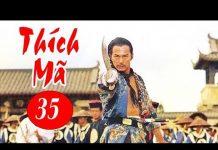 Xem Thích Mã – Tập 35   Phim Bộ Kiếm Hiệp Trung Quốc Hay Nhất – Thuyết Minh
