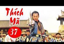 Xem Thích Mã – Tập 37   Phim Bộ Kiếm Hiệp Trung Quốc Hay Nhất – Thuyết Minh