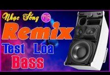Xem Nhạc Sống Remix Bass Căng l Nhạc Test Loa Chuẩn