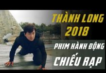 Xem PHIM HÀNH ĐỘNG CẤM CHIẾU RẠP 2018 – Phim Thành Long | Kungfu Martial Arts Movies