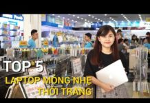 Xem TOP 5 SIÊU MẪU LAPTOP – MỎNG NHẸ THỜI TRANG