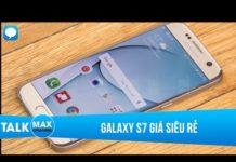 Xem Galaxy S7 thời điểm hiện tại giá đã siêu rẻ- chỉ từ 5 triệu