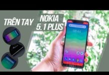 Xem Trên tay Nokia 5.1 Plus: Hiện đại hơn, thời trang hơn, giá chỉ 4,7 triệu
