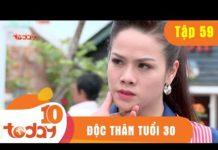 Xem ĐỘC THÂN TUỔI 30 – TẬP 59 Full – Phim Bộ Việt Nam Hay Nhất 2018   TODAYTV