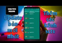 Xem Update ứng dụng xem tivi nhanh thêm kênh sctv