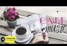 Xem Cafe Music | Những Bản Nhạc Nhẹ Nhàng Hay Nhất Dành Cho Quán Cafe