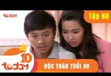 Xem ĐỘC THÂN TUỔI 30 – TẬP 60 (Tập Cuối) – Phim Bộ Việt Nam Hay Nhất 2018 | TODAYTV