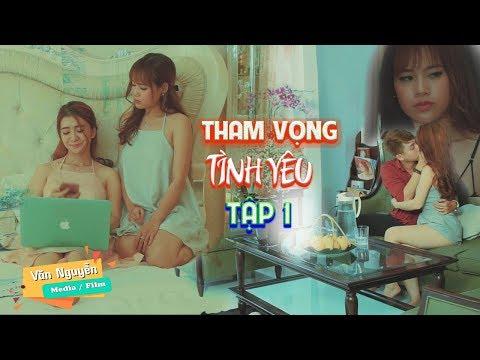 Xem Phim Ngắn 2018 | Tham Vọng Tình yêu  ( Tập 1 ) | Phim Ngắn Tình Cảm Hay Nhât 2018 | Văn Nguyễn Media