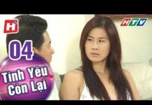 Xem Tình Yêu Còn Lại – Tập 04 | HTV Phim Tình Cảm Việt Nam Hay Nhất 2018