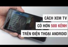 Xem Cách xem TV hơn 500 kênh trên điện thoại Android | Điện Thoại Vui
