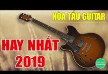 Xem Hòa Tấu Guitar Không Lời 2019 | Nhạc Guitar Hải Ngoại Hay Nhất 2019 | Nhạc Sống Mạnh Hà