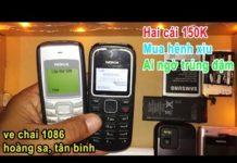 Xem 150k mua hai con điện thoại ve chai, mua hênh xiu mà trúng đậm
