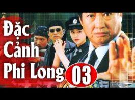 Xem Đặc Cảnh Phi Long – Tập 3 | Phim Hành Động Trung Quốc Hay Nhất 2018