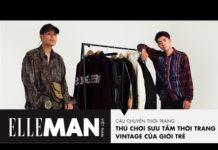 Xem [Câu Chuyện Thời Trang] Thú Chơi Sưu Tầm Thời Trang Vintage Của Giới Trẻ | ELLEMan Việt Nam
