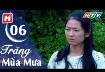 Xem Trăng Mùa Mưa – Tập 06 | HTV Phim Tình Cảm Việt Nam Hay Nhất 2018