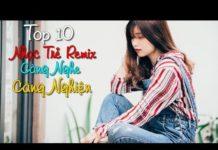 Xem top 10 bài nhạc trẻ remix hay nhất 2018 Gây Nghiện | Nonstop Việt Mix | LK NHẠC TRẺ DJ MỚI 2018 #1