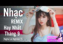 Xem Liên Khúc Nhạc Trẻ Remix Hay Nhất Tháng 9 2018 – lk nhạc trẻ 2018 – nhac tre remix – Nhạc DJ 2018