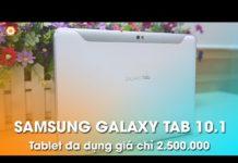 Xem Máy tính bảng GALAXY TAB 10.1 giá chỉ 2,5 triệu có đáng mua không?