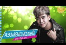 Xem Nhạc Trẻ Remix Mới Nhất 2017 – Đinh Kiến Phong | lk nhac tre remix | Nonstop Việt Mix Chọn Lọc #1