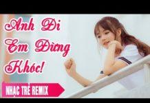 Xem Liên Khúc Nhạc Trẻ Remix Hay Nhất Tháng 6 2017 | LK Nhạc Trẻ Remix | nhac tre remix 2017 (P69)