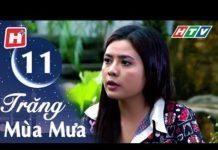 Xem Trăng Mùa Mưa – Tập 11 | HTV Phim Tình Cảm Việt Nam Hay Nhất 2018