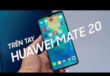Trên tay nhanh Huawei Mate 20: nhiều công nghệ CAO CẤP!