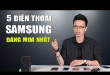Xem 5 điện thoại Samsung Flagship đáng mua nhất hiện nay và quà tặng đặc biệt