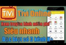 Xem Giới thiệu app xem tivi duy nhất có 3 kênh K+